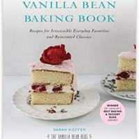 The Vanilla Bean Baking Book: Recipes for Irresistible Everyday Favorites and Reinvented Classics, by Sarah Kieffer